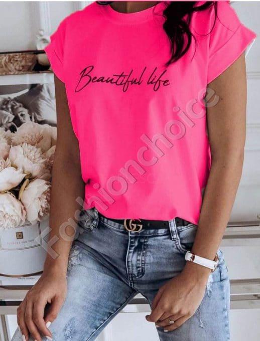 Дамска блузка с щампа Beautiful life в розов неон-код 965-7